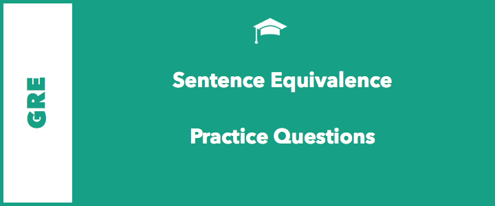 GRE Verbal Practice Questions – Sentence Equivalence