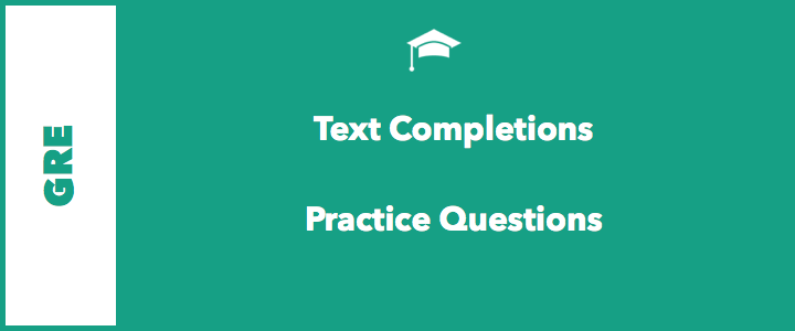 46 GRE Verbal Practice Questions – Text Completions